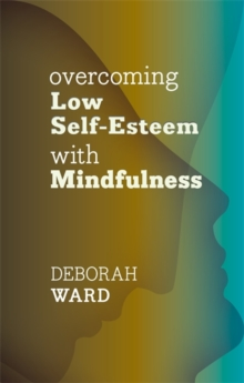 Overcoming Low Self-Esteem with Mindfulness, Paperback Book