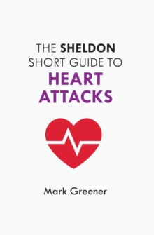 The Sheldon Short Guide to Heart Attacks, Paperback / softback Book