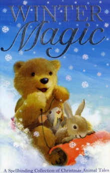 Winter Magic : A Spellbinding Collection of Christmas Animal Tales, Paperback / softback Book