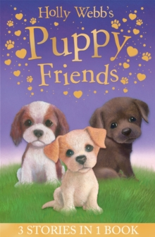 Holly Webb's Puppy Friends : Timmy in Trouble, Buttons the Runaway Puppy, Harry the Homeless Puppy, Paperback / softback Book