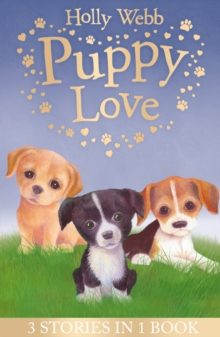 Puppy Love : Lucy the Poorly Puppy, Jess the Lonely Puppy, Ellie the Homesick Puppy, Paperback / softback Book