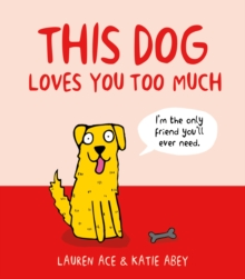 This Dog Loves You Too Much, Hardback Book