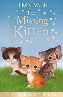 The Missing Kitten and other tales : The Missing Kitten, The Frightened Kitten, The Kidnapped Kitten, Paperback / softback Book