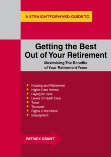 Getting the Best Out of Your Retirement : Maximising the Benefits of Your Retirement Years, Paperback Book