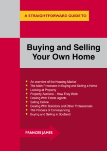 Buying and Selling Your Own Home : A Straightforward Guide, Paperback Book