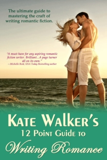 Kate Walkers 12 Point Guide To Writing Romance : An Emerald Guide, Paperback Book