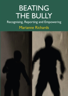 Beating The Bully : Recognising, Reporting and Empowering, Paperback / softback Book