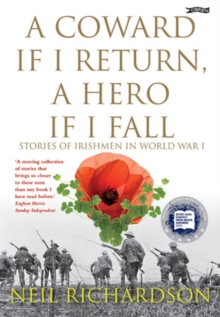 A Coward If I Return, a Hero If I Fall : Stories of Irishmen in World War I, Paperback Book