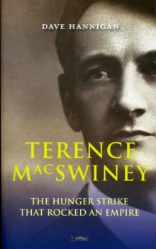 Terence MacSwiney : The Hunger Strike That Rocked an Empire, Paperback Book