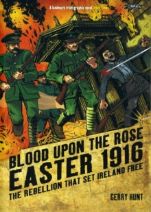 Blood Upon the Rose : Easter 1916: The Rebellion That Set Ireland Free, Paperback / softback Book