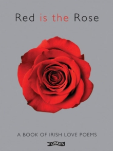 Red is the Rose : A Book of Irish Love Poems, Hardback Book