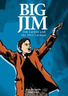 Big Jim : Jim Larkin and the 1913 Lockout, Paperback / softback Book