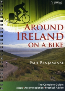 Around Ireland on a Bike : The Complete Guide: Maps, Accommodation, Practical Advice, Spiral bound Book