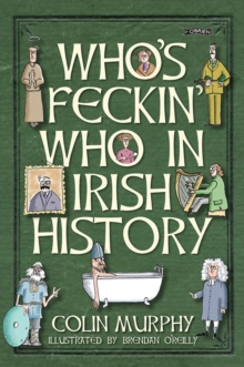 Who's Feckin' Who in Irish History, Hardback Book