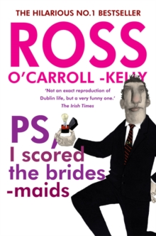 Ross O'Carroll-Kelly, PS, I scored the bridesmaids, Paperback / softback Book