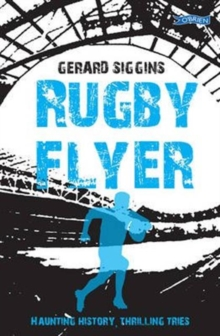 Rugby Flyer : Haunting history, thrilling tries, Paperback / softback Book