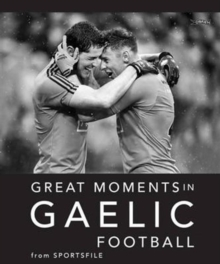 Great Moments in Gaelic Football, Hardback Book