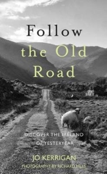 Follow the Old Road : Discover the Ireland of Yesteryear, Hardback Book