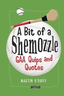 A 'A Bit Of A Shemozzle' : GAA Quips & Quotes, Hardback Book