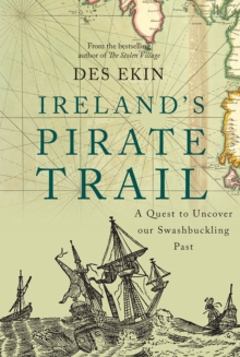 Ireland's Pirate Trail : A Quest to Uncover Our Swashbuckling Past, Paperback Book