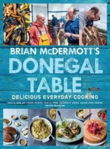 Brian McDermott's Donegal Table : Delicious Everyday Cooking, Hardback Book