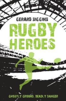 Rugby Heroes : Ghostly Ground, Deadly Danger, Paperback / softback Book