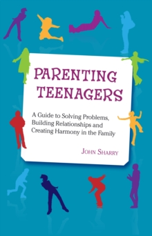 Parenting Teenagers : A Guide to Solving Problems, Building Relationships and Creating Harmony in the Family, Paperback Book