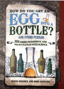 How Do You Get Egg Into a Bottle? : 101 weird, wonderful and wacky puzzles with science, Hardback Book