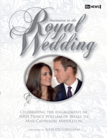 Invitation to the Royal Wedding : A Celebration of the Engagement of HRH Prince William of Wales to Miss Catherine Middleton, Hardback Book