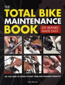 The Total Bike Maintenance Book : DIY Repairs Made Easy, Paperback Book