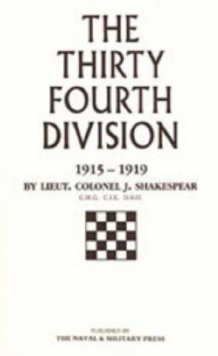 Thirty-fourth Division, 1915-1919 : The Story of Its Career from Ripon to the Rhine, Hardback Book