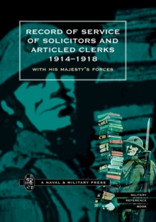 Record of Service of Solicitors and Articled Clerks 1914-1918 : With His Majesty's Forces, Hardback Book