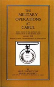 Military Operations at Cabul : Which Ended in the Retreat and Destruction of the British Army in January 1842 with a Journal of Imprisonment in Afghanistan, Hardback Book