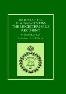 History of the 1st and 2nd Battalions. the Leicestershire Regiment in the Great War, Hardback Book
