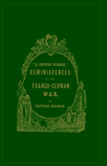 La Compagnie Irlandaise : Reminiscences of the Franco-German War, Hardback Book