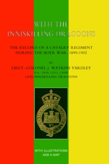 WITH THE INNISKILLING DRAGOONS The Record of a Cavalry Regiment During the Boer War, 1899-1902, Hardback Book