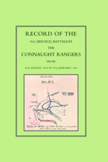 Record of the 5th (Service) Battalion : The Connaught Rangers from 19th August 1914 to 17th January, 1916, Hardback Book