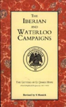 Iberian and Waterloo Campaigns. The Letters of Lt James Hope (92nd (highland) Regiment) 1811-1815, Hardback Book