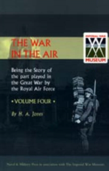 War in the Air. Being the Story of the Part Played in the Great War by the Royal Air Force : v. 4, Hardback Book
