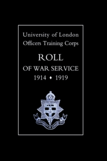 University of London O.T.C. Roll of War Service 1914-1919, Hardback Book