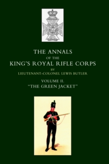 "Annals of the King's Royal Rifle Corps : VOL 2 "" The Green Jacket"" 1803-1830, Hardback Book"