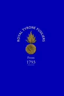 Historical Record of the 2nd (now 80th), or Royal Tyrone Fusilier Regiment of Militia, from the Embodiment in 1793 to the Present Time (1872), Hardback Book