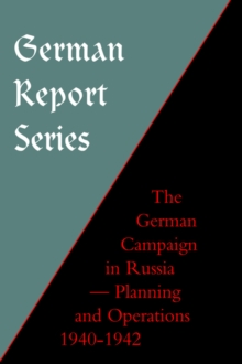 German Report Series : German Campaign in Russia - Planning and Operations 1940-1942, Hardback Book