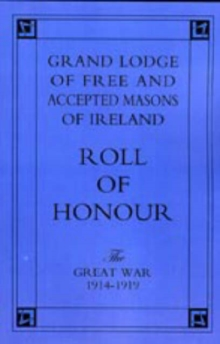 Grand Lodge of Free and Accepted Masons of Ireland.  Roll of Honour. : The Great War, 1914-1919, Hardback Book