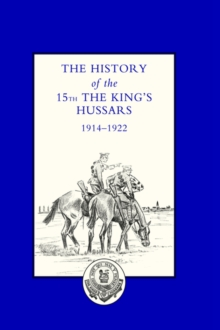 History of the 15th the King's Hussars 1914-1922, Hardback Book