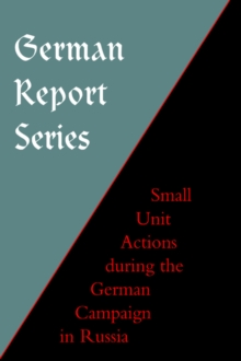German Report Series : Small Unit Actions During the German Campaign in Russia, Hardback Book