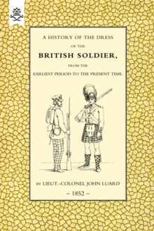 History of the Dress of the British Soldier (from the Earliest Period to the Present Time)1852, Hardback Book