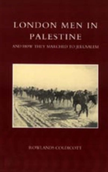 London Men in Palestine and How They Marched to Jerusalem, Hardback Book