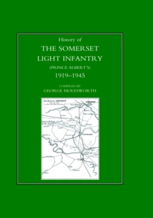 History of the Somerset Light Infantry (Prince Albert's) : 1919-1945, Hardback Book