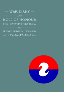 WAR DIARY and ROLL OF HONOUR 14TH HEAVY BATTERY R.G.A. IN FRANCE, BELGIUM, GERMANY - 1915-16-17-18-19, Hardback Book